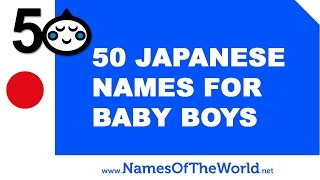 50 Japanese names for baby boys - the best names for your baby - www.namesoftheworld.net