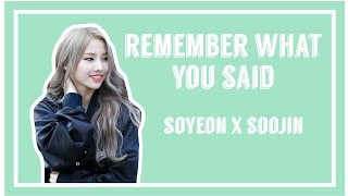 Remember what you said [Soyeon & Soojin - (G)I-DLE]