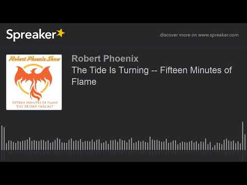 The Tide Is Turning -- Fifteen Minutes of Flame