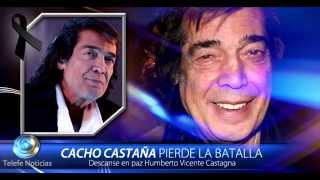 Cacho Castaña pierde su batalla, descanse en paz