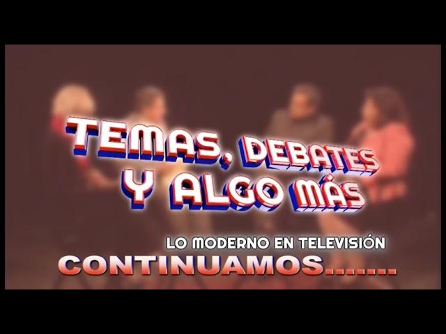 PROGRAMA TEMAS DEBATE Y ALGO MAS # 16
