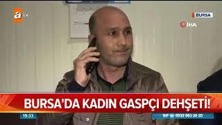 Bursa'da kadın gaspçı dehşeti! - Atv Haber 6 Şubat 2019