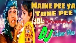 Maine Pee Ya Tune Pee Hindi Dj Song || Hindi Old Is Gold Dj Song  || Remix By Dj Johir