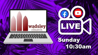 Wadsley Live 21st March 2021