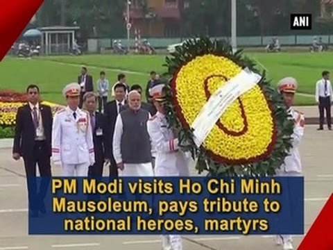 PM Modi visits Ho Chi Minh Mausoleum, pays tribute to national heroes, martyrs - ANI News