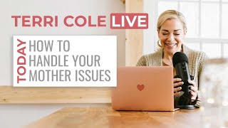Live Q&A about How to Handle Your Mother Issues