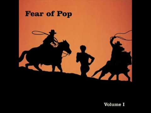 Fear of Pop: Volume 1 - Fear of Pop