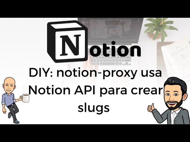 #10 DIY - notion-proxy usa Notion API para crear slugs