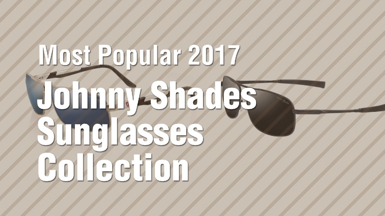 f47d0fd7a3 Johnny Shades Sunglasses Collection    Most Popular 2017 - YouTube