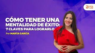 Cómo Tener Una Mentalidad De Éxito: 7 Claves Para Lograrlo - Marta García