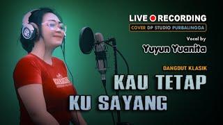 KAU TETAP KU SAYANG - Yuyun Yuanita (COVER) Dangdut Klasik Terbaik Musik Terbaru [LIVE 🔴 RECORDING]