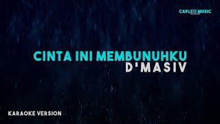 Download lagu D'Masiv – Cinta Ini Membunuhku (Karaoke Version)