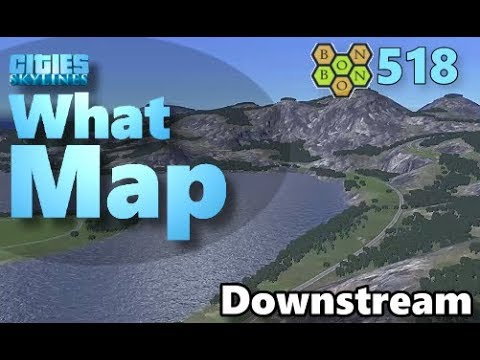 Cities Skylines - What Map - Map Review 518 - Downstream