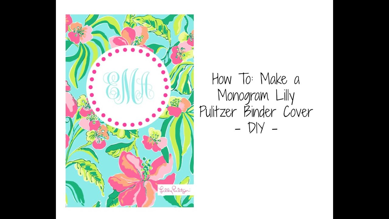 How To: Make a Monogram Lilly Pulitzer Binder Cover - DIY || Back to ...