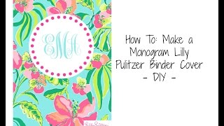 How To: Make a Monogram Lilly Pulitzer Binder Cover - DIY || Back to School Series Thumbnail