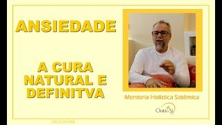 ANSIEDADE - A CURA NATURAL E DEFINITIVA