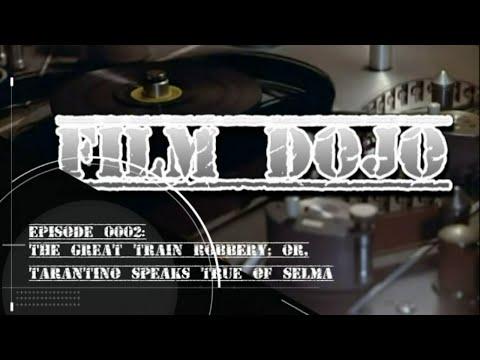 Film Dojo 0002: The Great Train Robbery, or, Tarantino Speaks True of Selma
