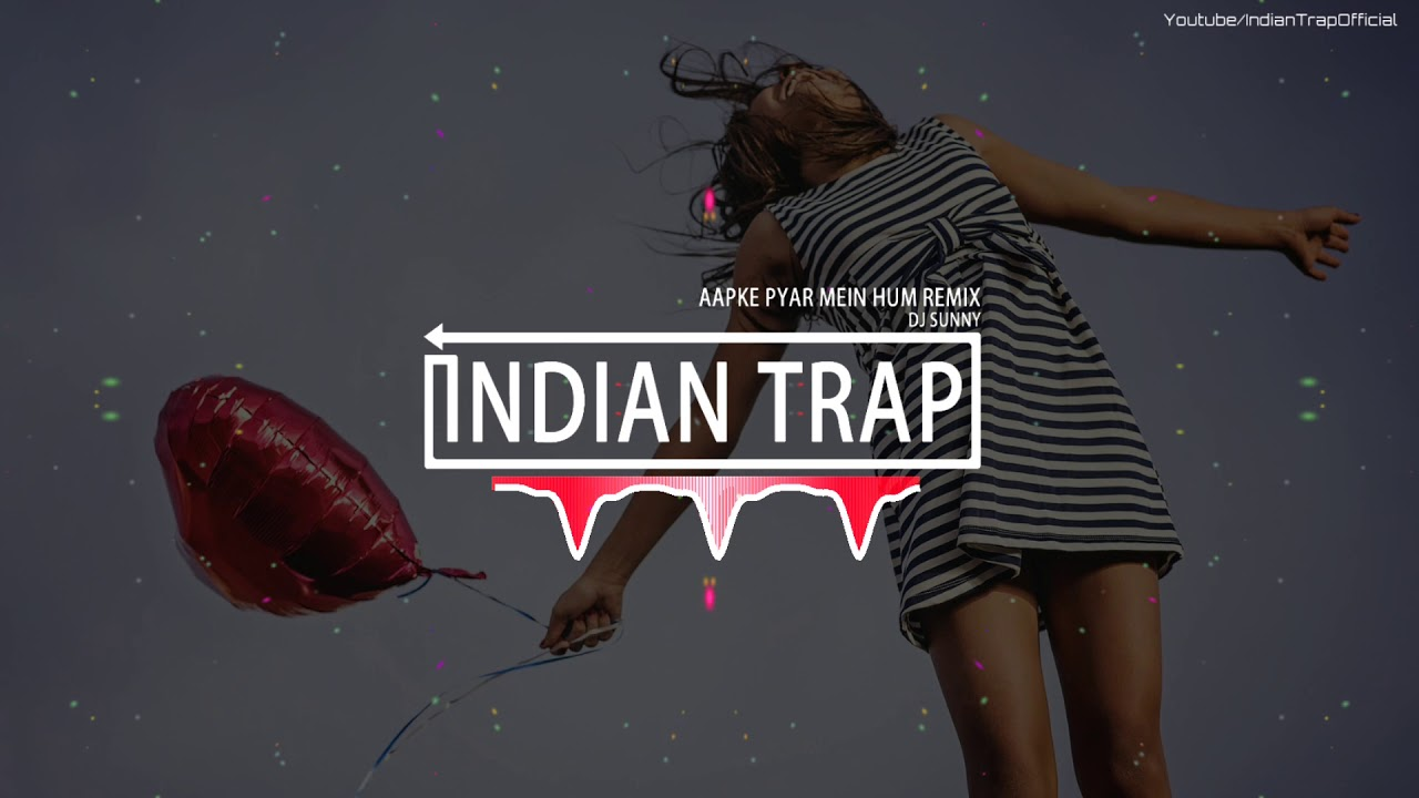 Aapke Pyar Me Hum Remix | Latest Dj Remix Songs 2019 | Indian Trap
