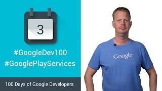 Google Play Services 7.5 (100 Days of Google Dev)