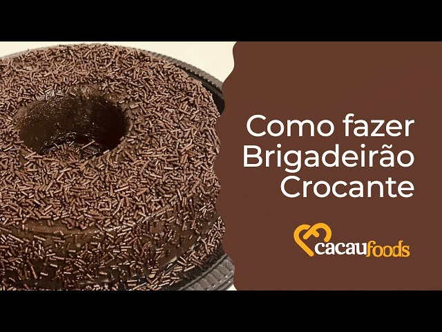 BRIGADEIRÃO CROCANTE    Receitas Cacau Foods