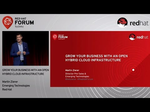 Grow Your Business With An Open Hybrid Cloud Infrastructure - Martin Zierer at RH Forum Sydney 2017