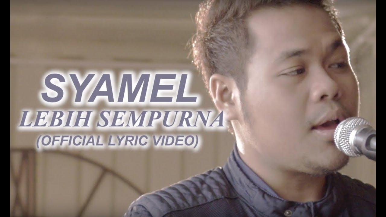Syamel Lebih Sempurna Official Lyric Video Youtube