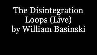 The Disintegration Loops (Live) - William Basinski