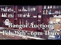 Bangor Auctions Antique Preview - February 28th - Thursday @ 6pm