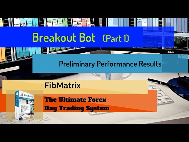 Breakout Bot (Part 1) FibMatrix VTA Automated Forex Trading Software Performance Results