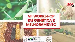 VII Workshop em Genética e Melhoramento - PARTE I