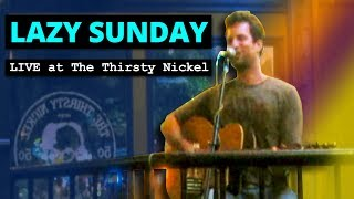 Lazy Sunday - LIVE at The Thirsty Nickel