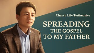 "2020 Christian Testimony Video | ""Spreading the Gospel to My Father"""