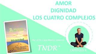 Capítulo 10: Amor, Dignidad y los Cuatro Complejos