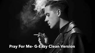 Pray For Me- G-Eazy Clean Version