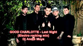 GOOD CHARLOTTE   Last night Electro rocking  mix By Dj André Moya