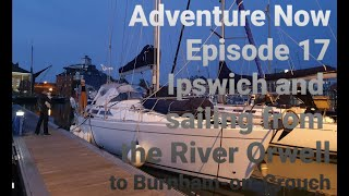 Adventure Now.  Episode 17. Sailing yacht Altor of Down from the River Orwell to the River Crouch