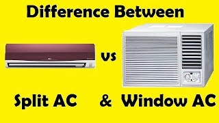 Difference between Split AC & Window AC