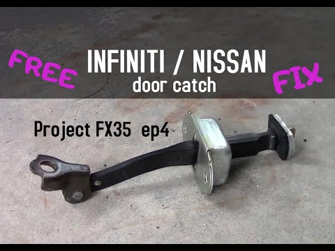 Project FX35 (Episode 4)  How to Fix INFINITI / NISSAN door catch for FREE