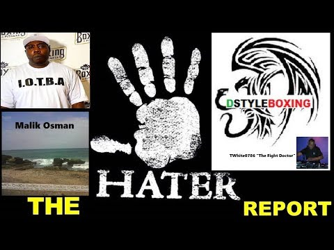 THE HATER REPORT: DStyleBoxing & THE FIGHT DOCTOR VS MALIK OSMAN, IS WILDER A HILLBILLY??
