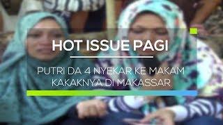Putri DA 4 Nyekar ke Makam Kakaknya di Makassar - Hot Issue Pagi
