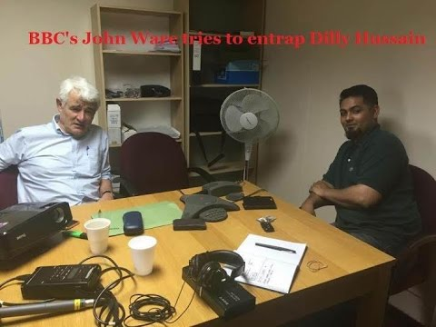 BBC's John Ware tries to entrap Dilly Hussain