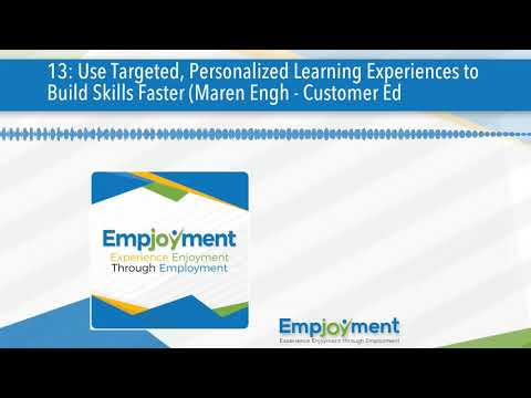 13: Use Targeted, Personalized Learning Experiences to Build Skills Faster (Maren Engh - Custom