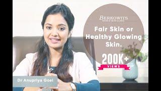 """""""Fair Skin""""  or  Healthy Glowing Skin ?"""