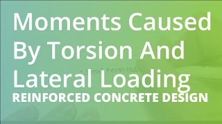 Moments Caused By Torsion And Lateral Loading | Reinforced Concrete Design