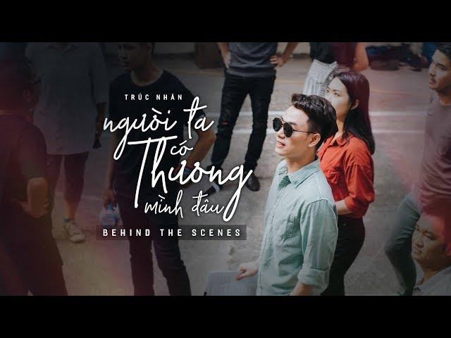 Behind the scenes - NGƯỜI TA CÓ THƯƠNG MÌNH ĐÂU | TRÚC NHÂN ( #NTCTMD )