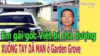 E.m g.á.i gốc Việt b.ị ch.a dượng XUỐNG T.A.Y D.Ã M.A.N ở Garden Grove
