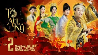 [Web Drama] TÔ AN KÝ - TẬP 2 | ADAM LÂM, MAI NGÔ, TRƯƠNG MINH THẢO, KIM CHI, THUÝ DUY