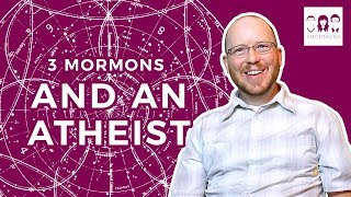 3 Mormons and a REAL Atheist