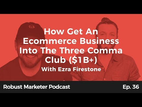 How to Get An Ecommerce Business Into The Three Comma Club ($1B+) With Ezra Firestone | RBM E36