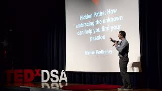 Hidden Paths: How Embracing the Unknown Helps Find Your Passions | Michael Podlesney | TEDxYouth@DSA